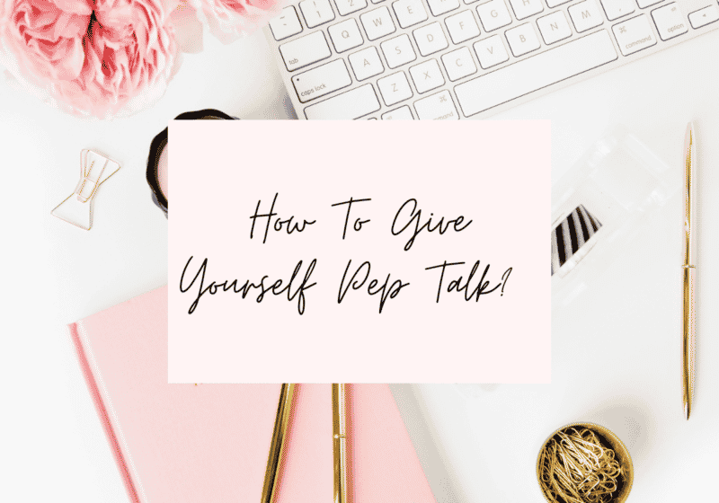 how to give yourself a pep talk