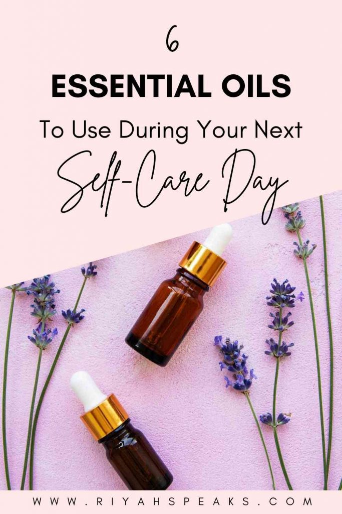 6 Essential Oils To Use During Your Next Self Care Day